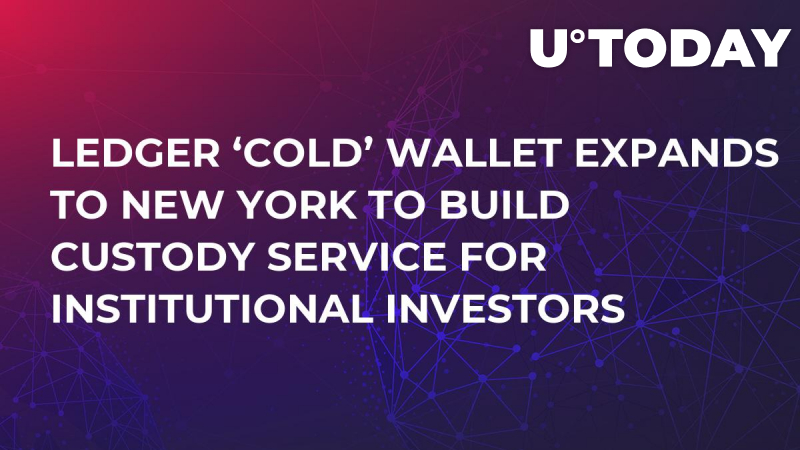 Ledger 'Cold' Wallet Expands to New York to Build Custody Service for Institutional Investors
