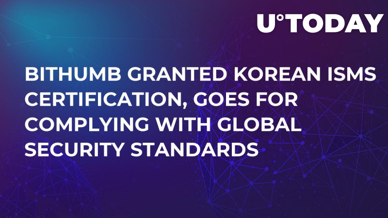 Bithumb Granted Korean ISMS Certification, Goes for Complying with Global Security Standards
