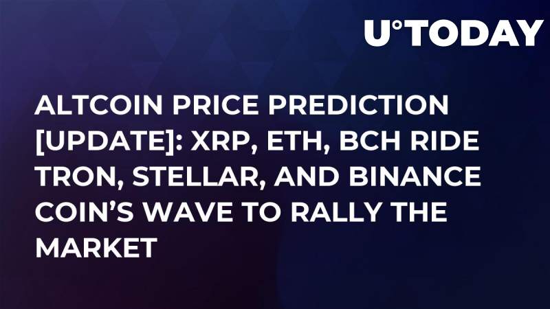 Altcoin Price Prediction [UPDATE]: XRP, ETH, BCH Ride Tron, Stellar, and Binance Coin's Wave to Rally the Market