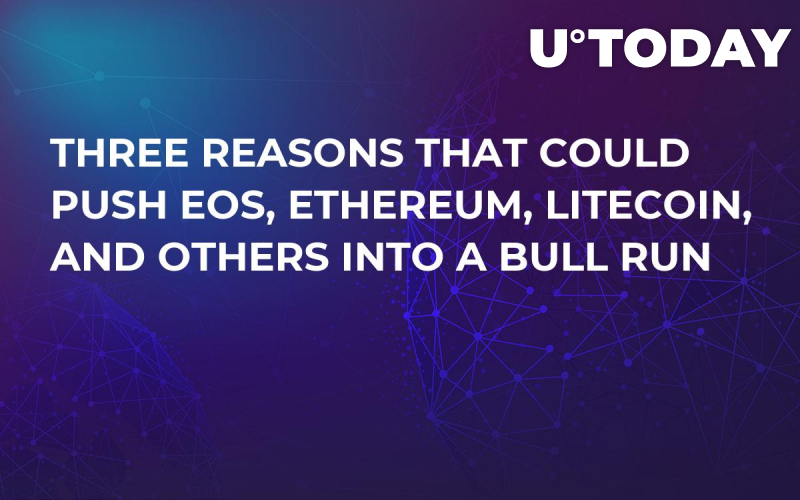 Three Reasons That Could Push EOS, Ethereum, Litecoin, and Others into a Bull Run
