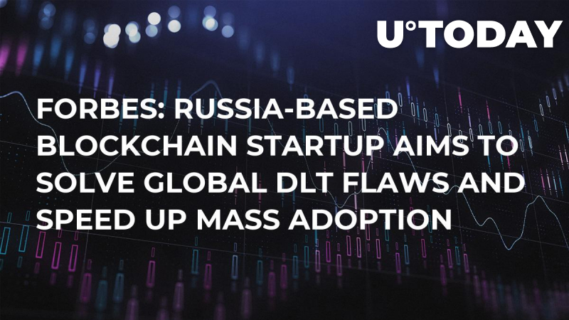 Forbes: Russia-Based Blockchain Startup Aims to Solve Global DLT Flaws and Speed Up Mass Adoption
