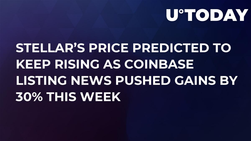 Stellar's Price Predicted to Keep Rising as Coinbase Listing News Pushed Gains by 30% This Week