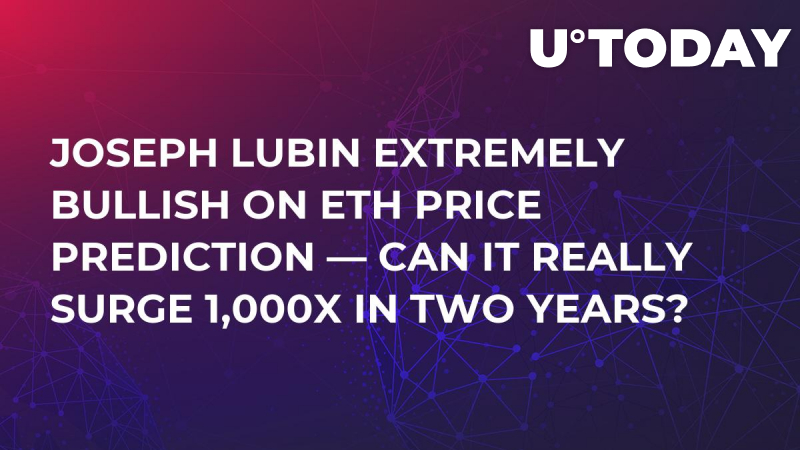 Joseph Lubin Extremely Bullish on ETH Price Prediction — Can It Really Surge 1,000x in Two Years?