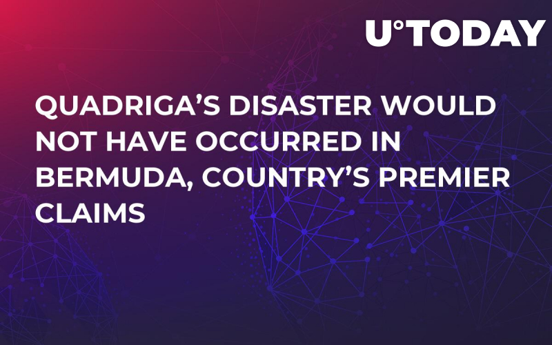 Quadriga's Disaster Would Not Have Occurred in Bermuda, Country's Premier Claims