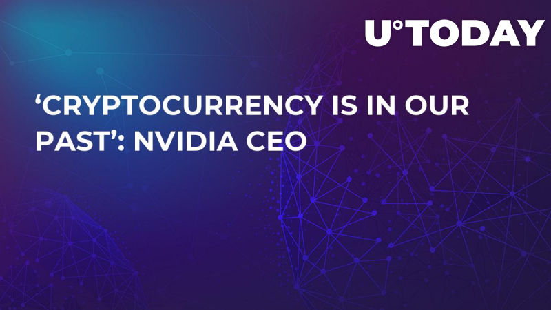 'Cryptocurrency Is in Our Past': Nvidia CEO