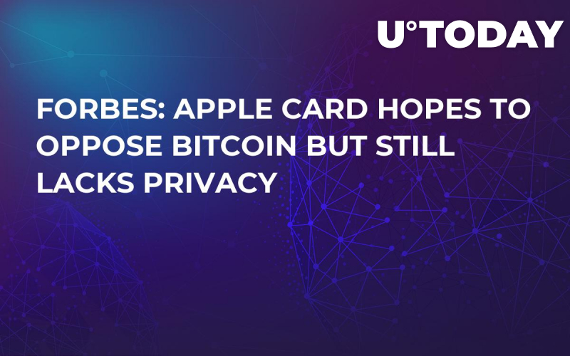 Forbes: Apple Card Hopes to Oppose Bitcoin but Still Lacks Privacy