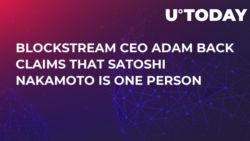 Blockstream CEO Adam Back Claims That Satoshi Nakamoto Is One Person