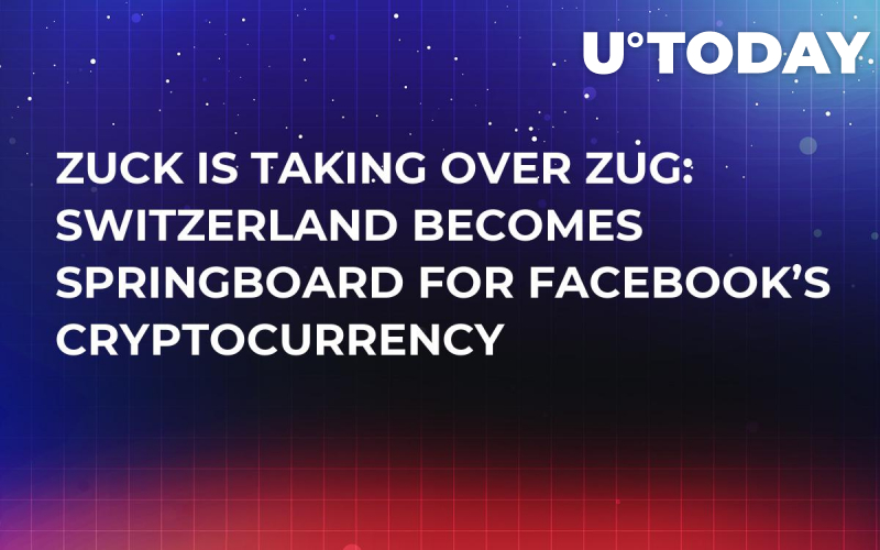 Zuck Is Taking Over Zug: Switzerland Becomes Springboard for Facebook's Cryptocurrency