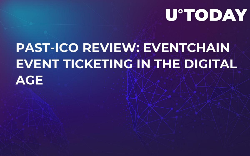 Past-ICO Review: Eventchain Event Ticketing in the Digital Age