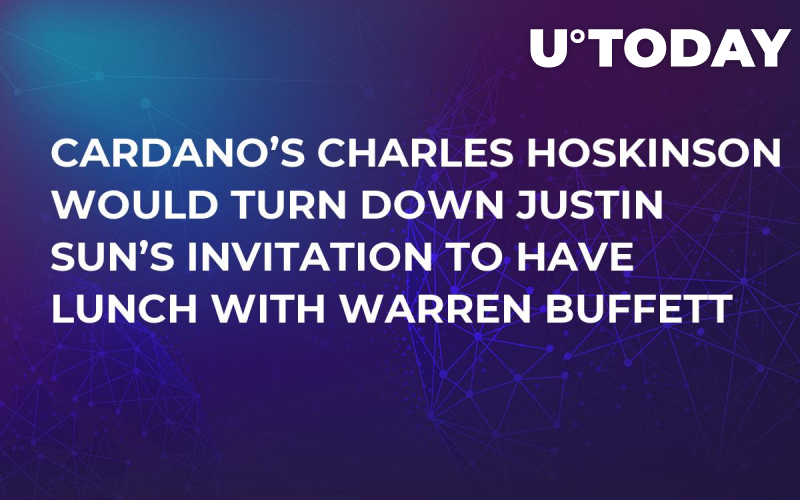 Cardano's Charles Hoskinson Would Turn Down Justin Sun's Invitation to Have Lunch with Warren Buffett