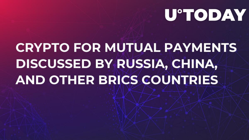Crypto for Mutual Payments Discussed by Russia, China, and Other BRICS Countries