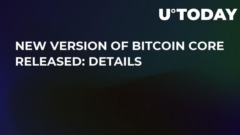 New Version of Bitcoin Core: Details Released