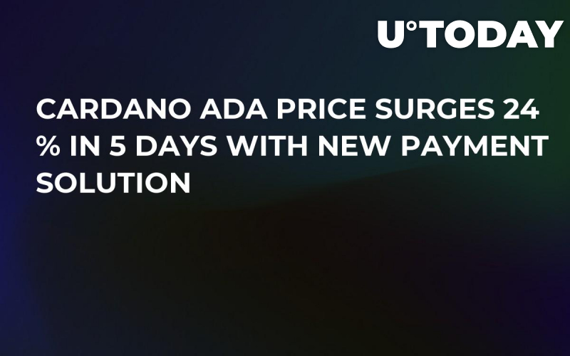 Cardano (ADA) Price Surges 24 % in 5 Days with New Payment Solution