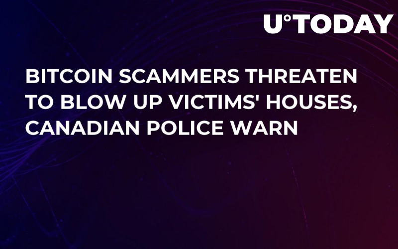Bitcoin Scammers Threaten to Blow Up Victims' Houses, Canadian Police Warn
