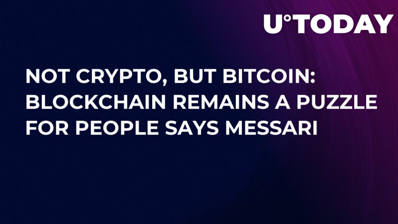 Not Crypto, But Bitcoin: Blockchain Remains a Puzzle for People Says Messari