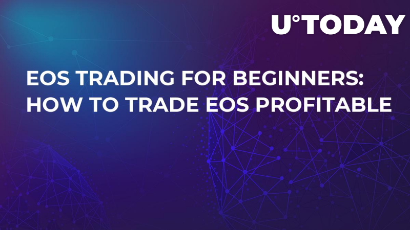 EOS Trading for Beginners: How to Trade EOS Profitable