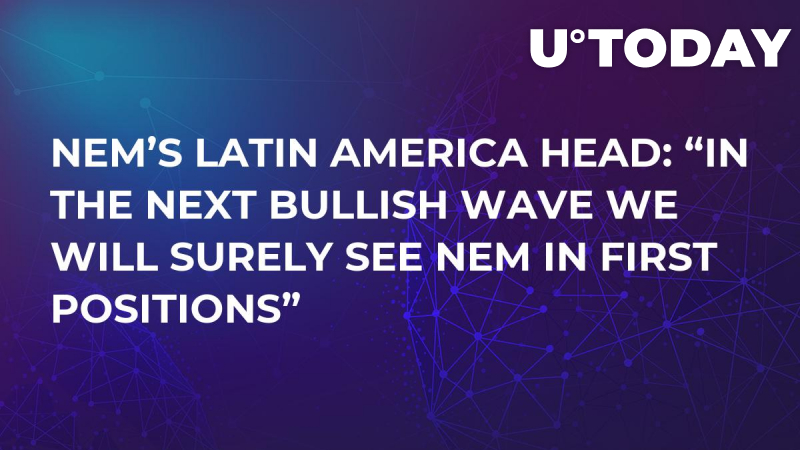 """NEM's Latin America Head: """"In the Next Bullish Wave We will Surely See NEM in First Positions"""""""