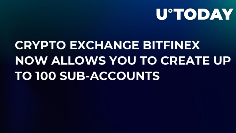 Crypto Exchange Bitfinex Now Allows You to Create Up to 100 Sub-Accounts