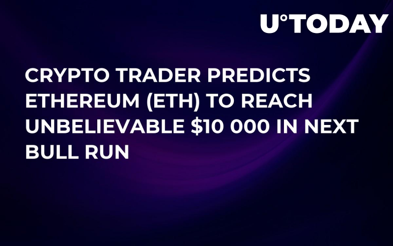 Crypto Trader Predicts Ethereum (ETH) To Reach Unbelievable $10 000 in Next Bull Run