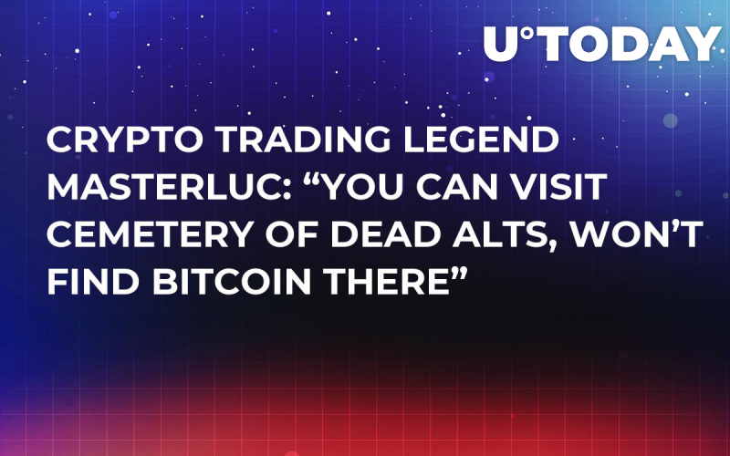 "Crypto Trading Legend MasterLuc: ""You Can Visit Cemetery of Dead Alts, Won't Find Bitcoin There"""