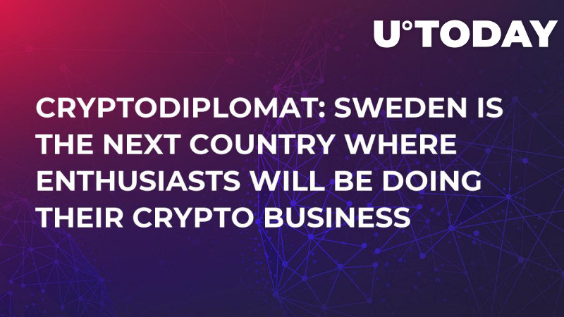 Cryptodiplomat: Sweden is the Next Country Where Enthusiasts Will be Doing Their Crypto Business