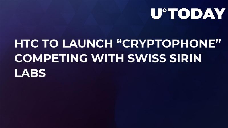 """HTC to Launch """"Cryptophone"""" Competing With Swiss Sirin Labs"""