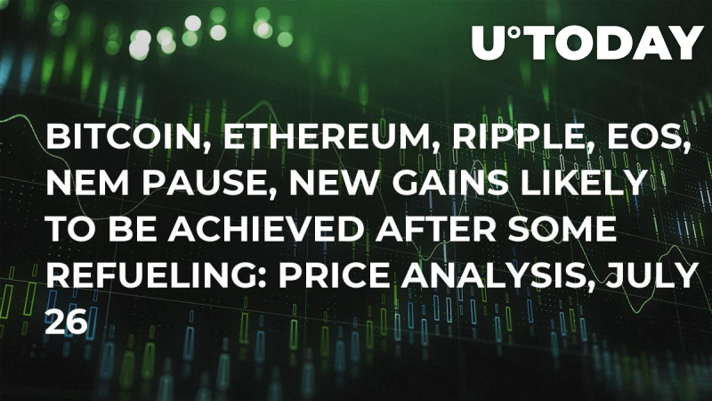 Bitcoin, Ethereum, Ripple, EOS, NEM Pause, New Gains Likely to Be Achieved After Some Refueling: Price Analysis, July 26