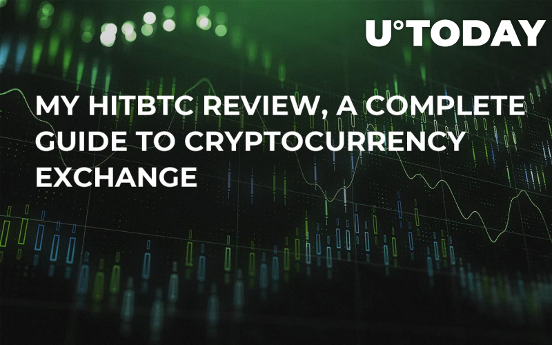 My HitBTC Review, A Complete Guide To Cryptocurrency Exchange
