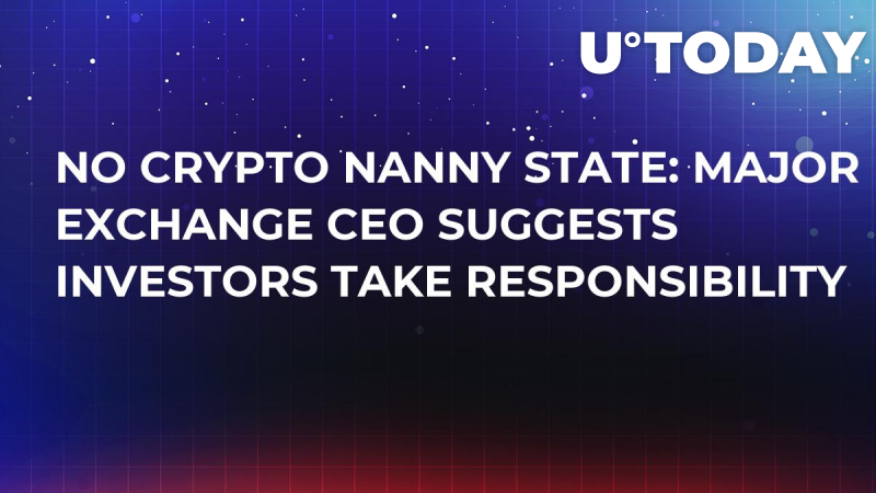 No Crypto Nanny State: Major Exchange CEO Suggests Investors Take Responsibility