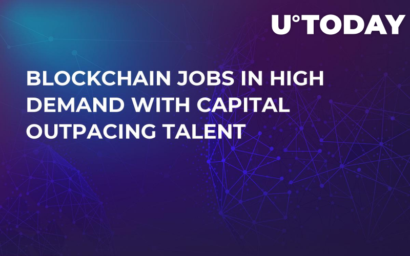 Blockchain Jobs in High Demand with Capital Outpacing Talent