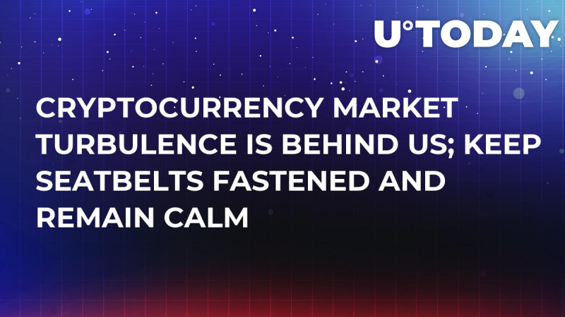 Cryptocurrency Market Turbulence is Behind Us; Keep Seatbelts Fastened and Remain Calm
