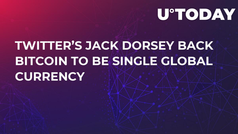 Twitter's Jack Dorsey Back Bitcoin to be Single Global Currency