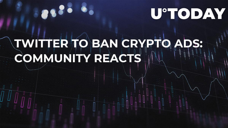 Twitter to Ban Crypto Ads: Community Reacts
