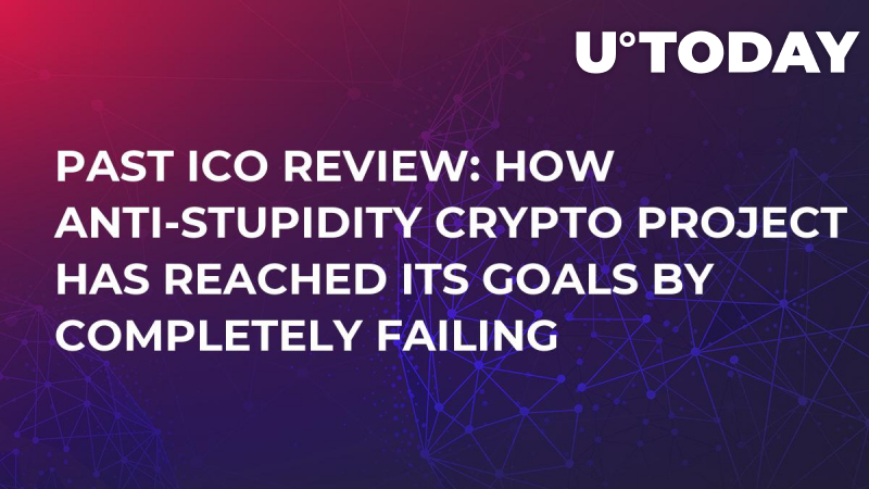 Past ICO Review: How Anti-Stupidity Crypto Project Has Reached its Goals by Completely Failing