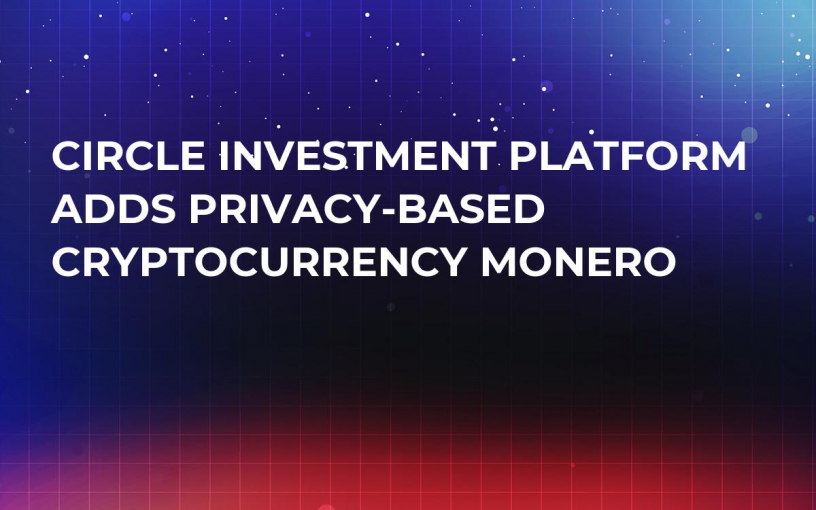 Circle Investment Platform Adds Privacy-based Cryptocurrency Monero