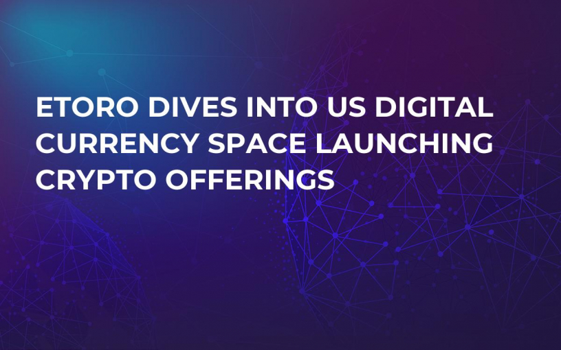 eToro Dives into US Digital Currency Space Launching Crypto Offerings