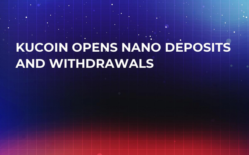 KuCoin Opens NANO Deposits and Withdrawals