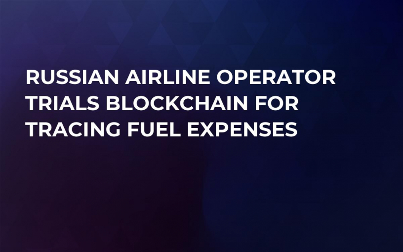 Russian Airline Operator Trials Blockchain For Tracing Fuel Expenses