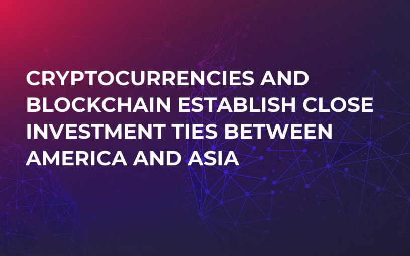 Cryptocurrencies and Blockchain Establish Close Investment Ties Between America and Asia