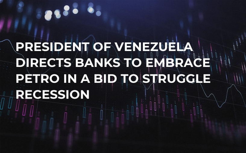 President of Venezuela Directs Banks to Embrace Petro in a Bid to Struggle Recession
