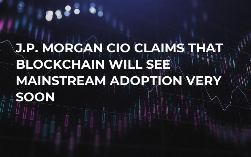 J.P. Morgan CIO Claims That Blockchain Will See Mainstream Adoption Very Soon