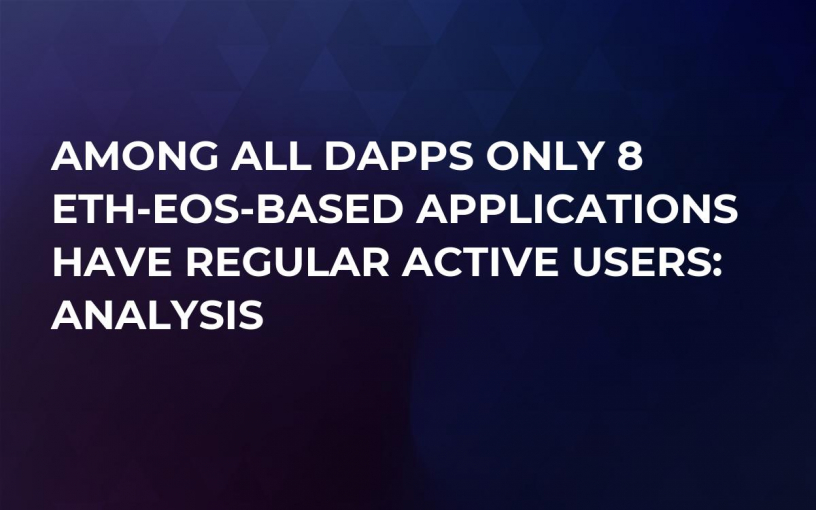 Among All DApps Only 8 ETH-EOS-based Applications Have Regular Active Users: Analysis
