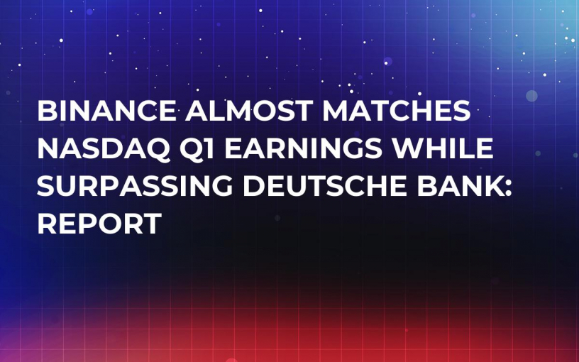 Binance Almost Matches NASDAQ Q1 Earnings While Surpassing Deutsche Bank: Report