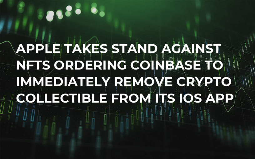 Apple Takes Stand Against NFTs Ordering Coinbase to Immediately Remove Crypto Collectible From Its iOS App