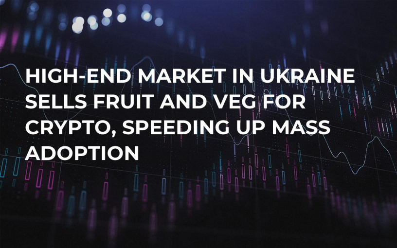 High-End Market in Ukraine Sells Fruit and Veg For Crypto, Speeding Up Mass Adoption