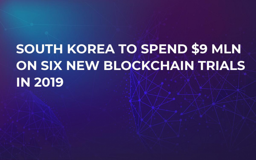 South Korea to Spend $9 Mln on Six New Blockchain Trials in 2019