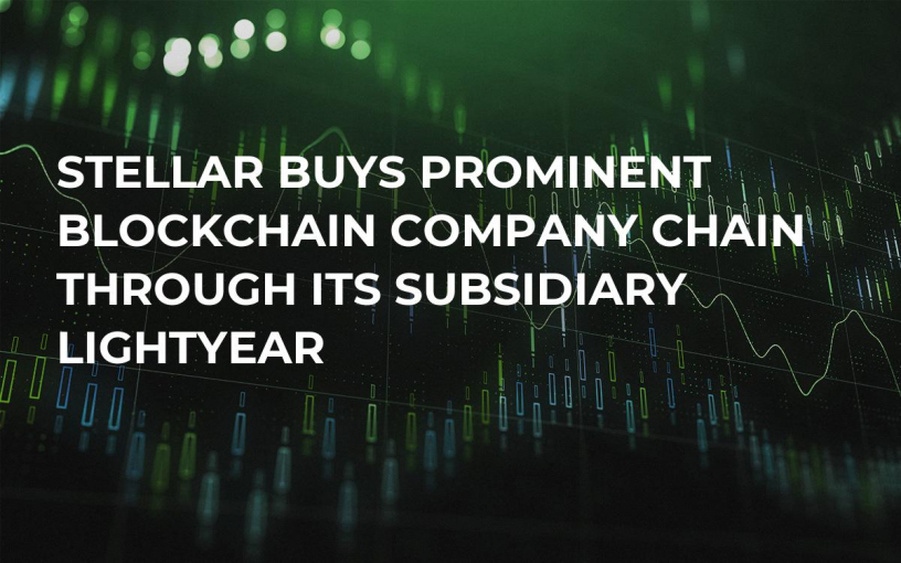 Stellar Buys Prominent Blockchain Company Chain Through Its Subsidiary Lightyear