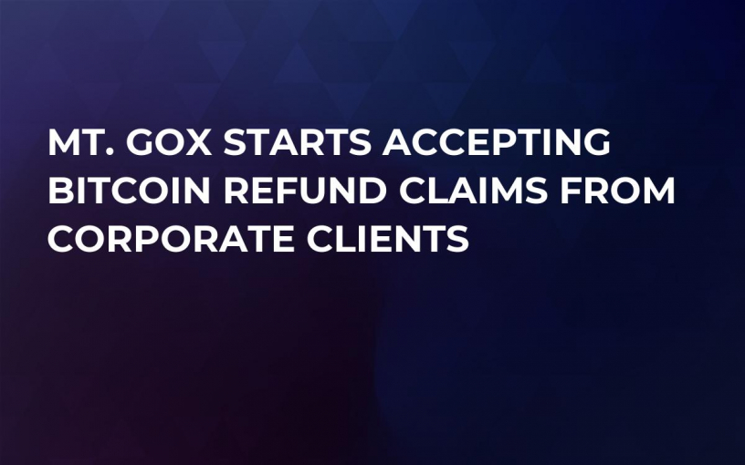 Mt. Gox Starts Accepting Bitcoin Refund Claims From Corporate Clients