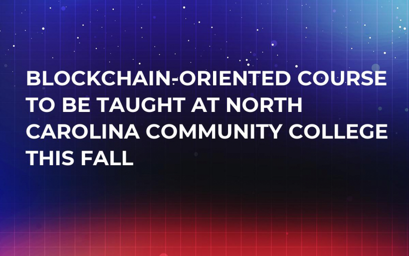 Blockchain-Oriented Course to Be Taught at North Carolina Community College This Fall