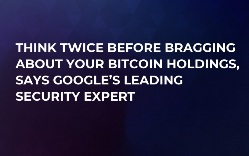 Think Twice Before Bragging About Your Bitcoin Holdings, Says Google's Leading Security Expert